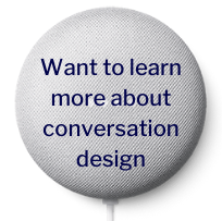 Voice assistant: Want to learn more about conversation design